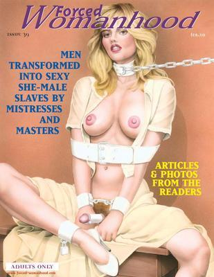Forced Womanhood! Issue 39. Men transformed into sexy she-male slaves by mistresses and masters.
